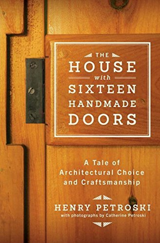 Henry Petroski The House With Sixteen Handmade Doors A Tale Of Architectural Choice And Craftsmanship