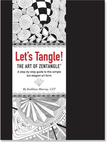 Kathleen Murray Let's Tangle! The Art Of Zentangle A Step By Step Guide To This Simple But Elegant A