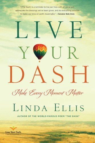Linda Ellis Live Your Dash Make Every Moment Matter