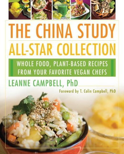 Leanne Campbell The China Study All Star Collection Whole Food Plant Based Recipes From Your Favorit