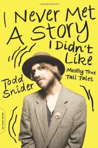 Todd Snider I Never Met A Story I Didn't Like Mostly True Tall Tales