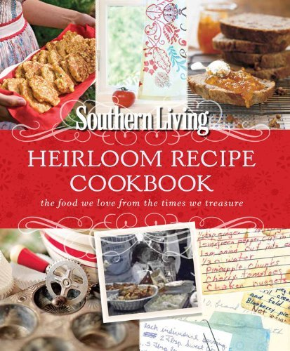 The Editors Of Southern Living Magazine Southern Living Heirloom Recipe Cookbook The Food We Love From The Times We Treasure