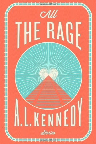A. L. Kennedy All The Rage