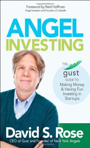 David S. Rose Angel Investing The Gust Guide To Making Money And Having Fun Inv