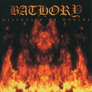 Bathory Destroyer Of Worlds