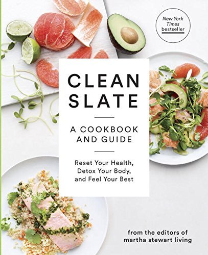 Editors Of Martha Stewart Living Clean Slate A Cookbook And Guide Reset Your Health Detox Yo