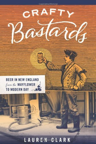 Lauren Clark Crafty Bastards Beer In New England From The Mayflower To Modern