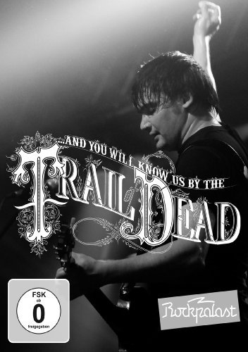 And You Will Know Us By The Trail Of Dead Live At Rock Palast 2009