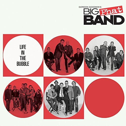 Gordon Goodwin's Big Band Life In The Bubble