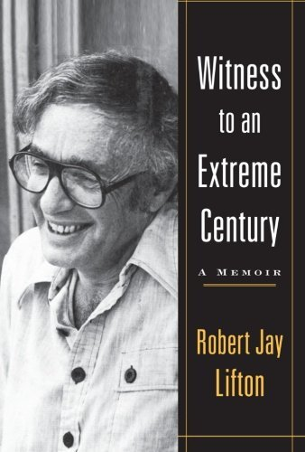 Robert Jay Lifton Witness To An Extreme Century