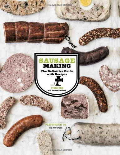 Ryan Farr Sausage Making The Definitive Guide With Recipes