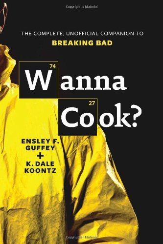Ensley F. Guffey Wanna Cook? The Complete Unofficial Companion To Breaking Ba