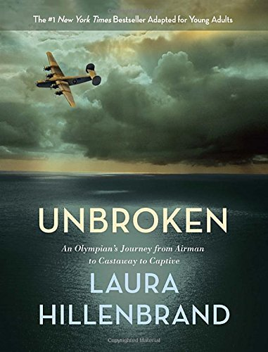 Laura Hillenbrand Unbroken (the Young Adult Adaptation) An Olympian's Journey From Airman To Castaway To