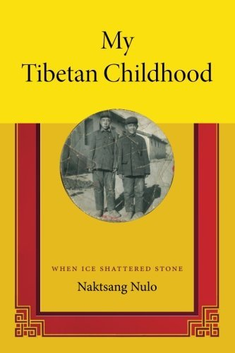 Naktsang Nulo My Tibetan Childhood When Ice Shattered Stone