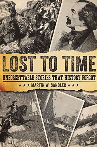 Martin W. Sandler Lost To Time Unforgettable Stories That History Forgot