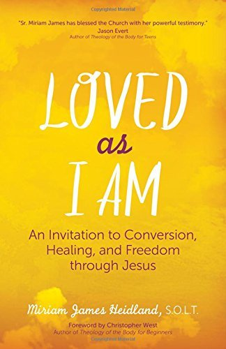 Miriam James Heidland S. O. L. T. Loved As I Am An Invitation To Conversion Healing And Freedom