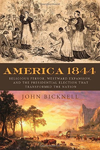 John Bicknell America 1844 Religious Fervor Westward Expansion And The Pre