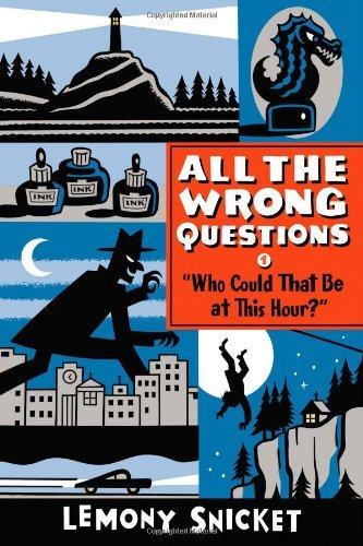 "Lemony Snicket Who Could That Be At This Hour?"" Also Published As ""all The Wrong Questions Quest"