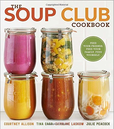 Courtney Allison The Soup Club Cookbook Feed Your Friends Feed Your Family Feed Yoursel