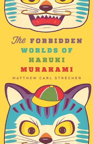 Matthew Carl Strecher The Forbidden Worlds Of Haruki Murakami