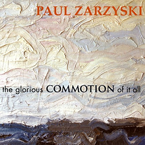 Paul Zarzyski The Glorious Commotion Of It All