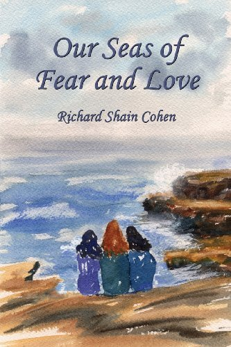 Richard Shain Cohen Our Seas Of Fear And Love