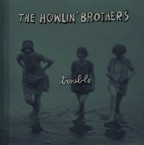 Howlin Brothers Trouble