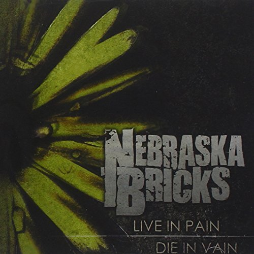 Nebraska Bricks Live In Pain Die In Vain