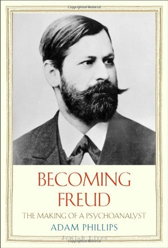 Adam Phillips Becoming Freud The Making Of A Psychoanalyst