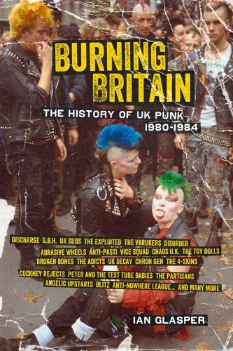 Ian Glasper Burning Britain The History Of Uk Punk 1980 1984