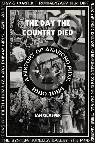 Ian Glasper The Day The Country Died A History Of Anarcho Punk 1980 1984