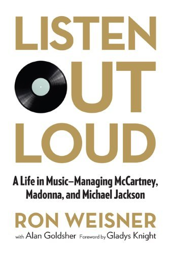 Ron Weisner Listen Out Loud A Life In Music Managing Mccartney Madonna And