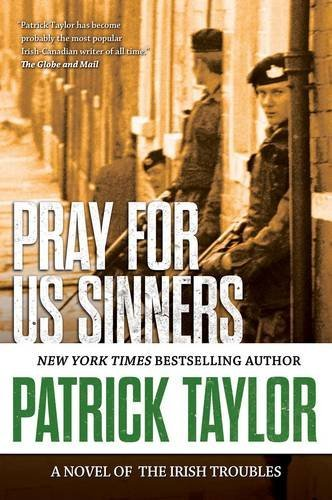 Patrick Taylor Pray For Us Sinners A Novel Of The Irish Troubles