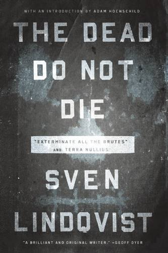 Sven Lindqvist The Dead Do Not Die Exterminate All The Brutes And Terra Nullius