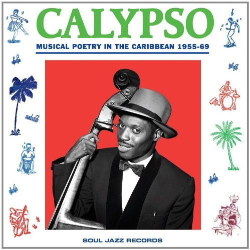 Soul Jazz Records Presents Calypso Musical Poetry In The 2 Lp