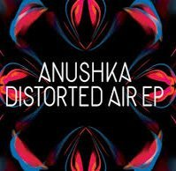 Anushka Distorted Air Ep Distorted Air Ep