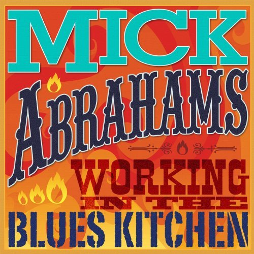 Mick Abrahams Working In The Blues Kitchen