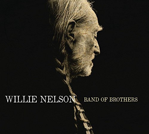 Willie Nelson Band Of Brothers Band Of Brothers