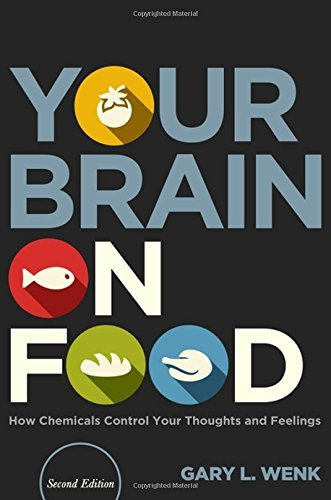 Gary L. Wenk Your Brain On Food How Chemicals Control Your Thoughts And Feelings 0002 Edition;revised