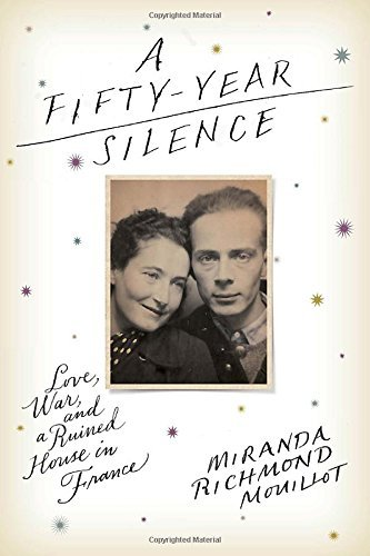 Miranda Richmond Mouillot A Fifty Year Silence Love War And A Ruined House In France