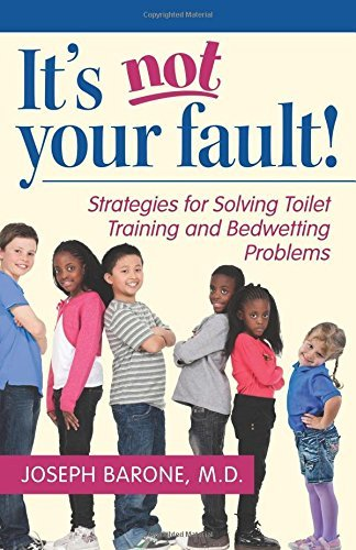 Joseph Barone It's Not Your Fault! Strategies For Solving Toilet Training And Bedwet