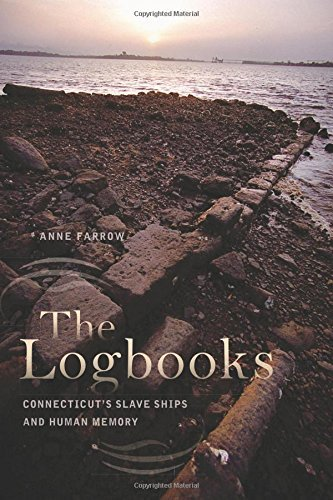 Anne Farrow The Logbooks Connecticut's Slave Ships And Human Memory