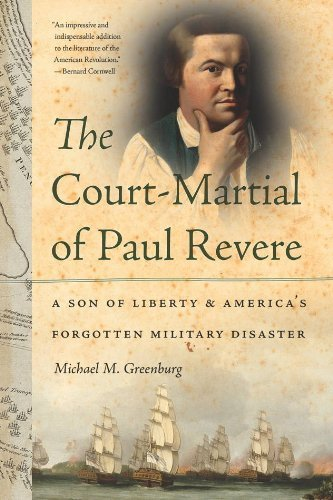 Michael M. Greenburg The Court Martial Of Paul Revere A Son Of Liberty And America's Forgotten Military
