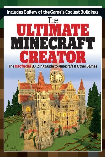 Triumph Books The Ultimate Minecraft Creator The Unofficial Building Guide To Minecraft & Othe