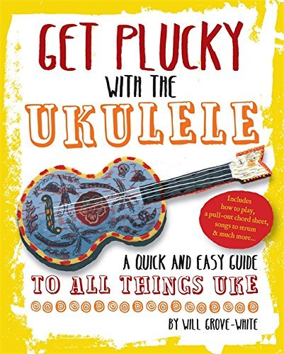 Will Grove White Get Plucky With The Ukulele A Quick And Easy Guide To Anything Uke