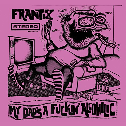 Frantix My Dad's A Fuckin Alcoholic Explicit Version