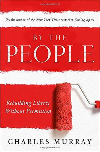 Charles Murray By The People Rebuilding Liberty Without Permission