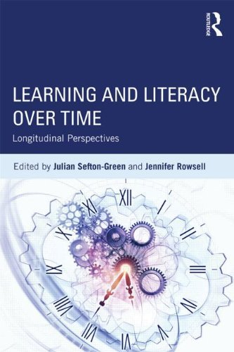 Julian Sefton Green Learning And Literacy Over Time Longitudinal Perspectives