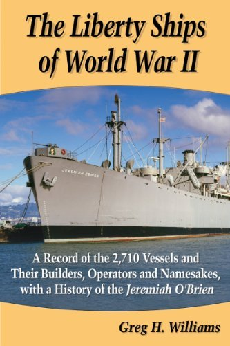 Greg H. Williams The Liberty Ships Of World War Ii A Record Of The 2 710 Vessels And Their Builders
