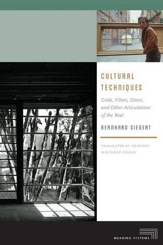 Bernhard Siegert Cultural Techniques Grids Filters Doors And Other Articulations Of